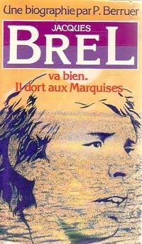 Jacques Brel va bien. Il dort aux: Pierre Berruer