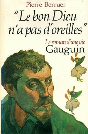 Le bon Dieu n'a pas d'oreilles. Gauguin,: Pierre Berruer