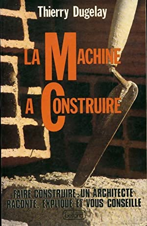 La machine à construire - Thierry Dugelay