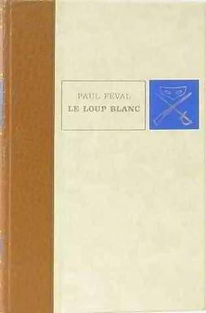 Le loup blanc - Paul Féval: Paul Féval