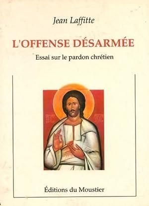 L'offense désarmée. Essai sur le pardon chrétien: Jean Laffitte