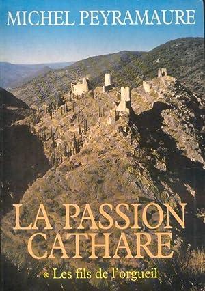 La passion cathare Tome I : Les: Michel Peyramaure
