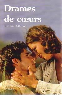Drames de coeurs - Eve Saint-Benoît: Eve Saint-Benoît