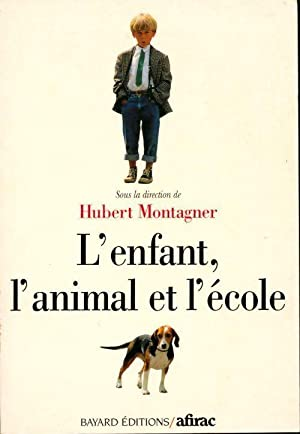 L'enfant, l'animal et l'ecole - Hubert Montagner