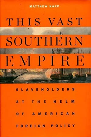 This vast southern empire. Slaveholders at the helm of american foreign policy - Matthew Karp