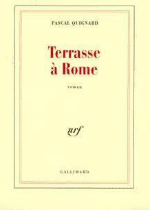 Terrasse à Rome - Pascal Quignard: Pascal Quignard