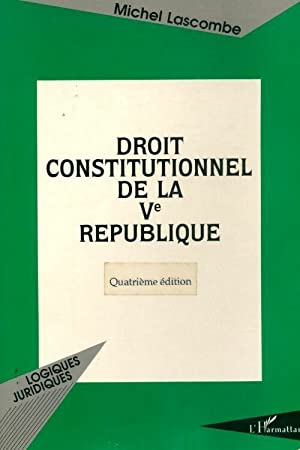 Droit constitutionnel de la Vème république - Michel Lascombe