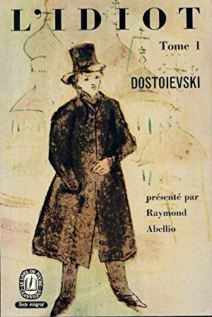 L'idiot Tome I - Fedor Dostoïevski: Fedor Dostoïevski