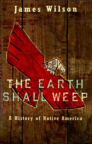 The earth shall weep. A History of native America - James Wilson
