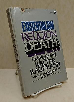 Existentialism, Religion, and Death: Thirteen Essays: Kaufmann, Walter