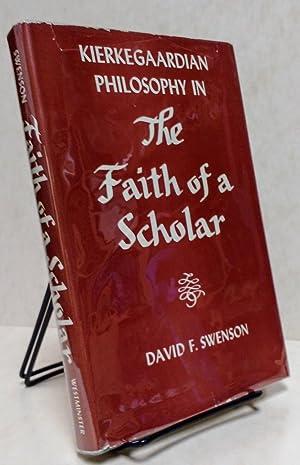 Kierkegaardian Philosophy inThe Faith of a Scholar [First edition]: Swenson, David F.