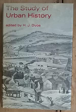 The Study of Urban History: The Proceedings: Dyos, H.J (Ed):