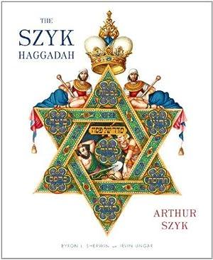 The Szyk Haggadah: Freedom Illuminated: Szyk, Arthur; Ungar,