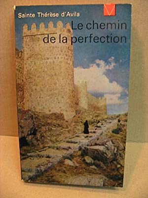 LE CHEMIN DE LA PERFECTION: SAINTE THERESE D'AVILA