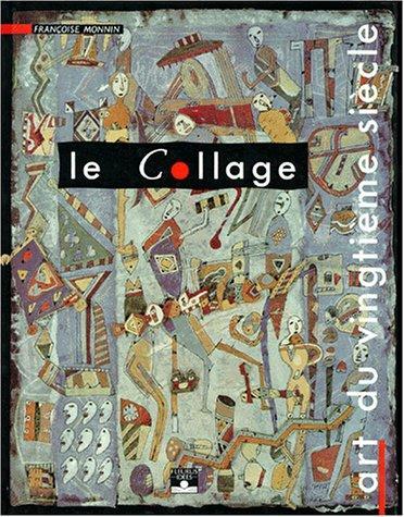 LE COLLAGE - ART DU VINGTIÈME SIÈCLE. par MONNIN Françoise ...