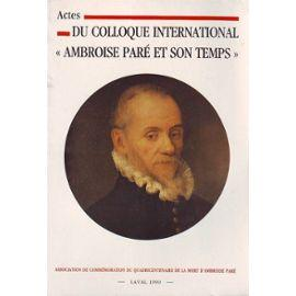Ambroise Paré et son Temps. Actes du Colloque International - 24 et 25 Novembre 1990 à Laval (May...