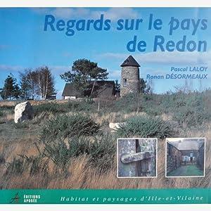 Regards sur le Pays de Redon. [Habitat: LALOY Pascal. DÉSORMEAUX
