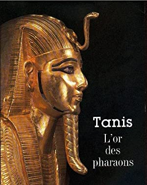 TANIS. L'OR DES PHARAONS. [Catalogue d'Expositions. Paris & Marseille. 1987].