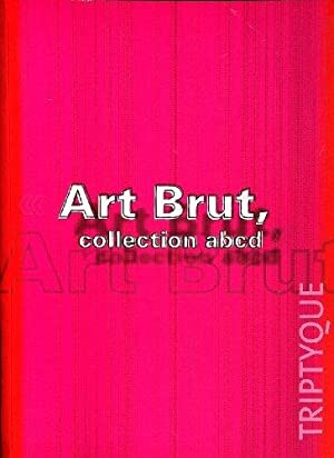Art Brut - Collection abcd. Triptyque. Angers 2003.
