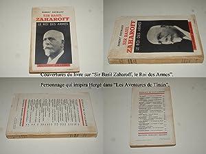 Sir Basil Zaharoff. Le Roi des Armes.: NEUMANN Robert.
