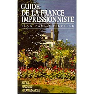 Guide de la France Impressionniste. Sites - Musées - Promenades.