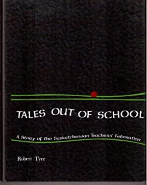 Tales Out of School : A History of the Saskatchewan Teachers' Federation