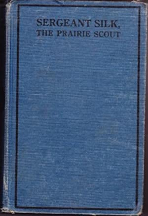 Sergeant Silk, the Prairie Scout: Leighton, Robert