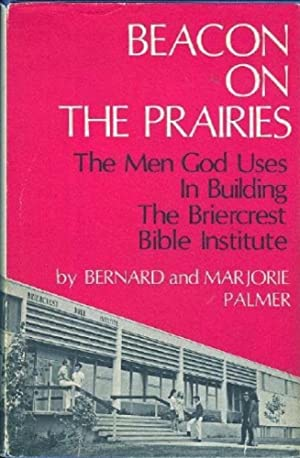 Beacon on the Prairies : The Men God Uses in Building the Briercrest Bible Institute