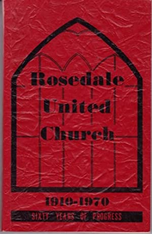 Rosedale United Church 1910-1970 : Sixty Years of Progress