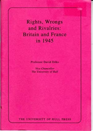 Rights, Wrongs and Rivalries : Britain and France in 1945 : A Lecture Delivered in Montreal in Se...
