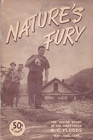 Nature's Fury : The Inside Story of the Disastrous B.C. Floods May-June, 1948