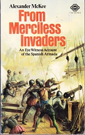 From Merciless Invaders : An Eye Witness Account of the Spanish Armada