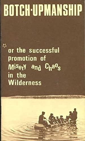 Botch-Upmanship or the Successful Promotion of Misery and Chaos in the Wilderness