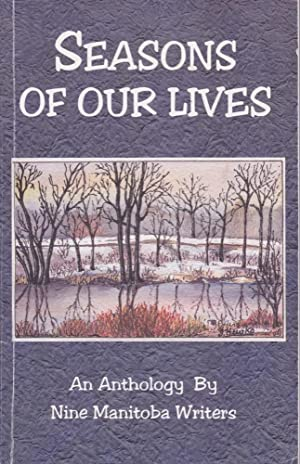 Seasons of Our Lives : An Anthology by Nine Manitoba Writers