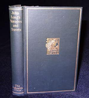 JOHN LONG'S VOYAGES AND TRAVELS in the Years 1768-1788: Edited by Milo Quaife