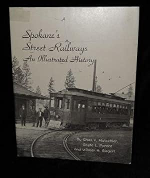 SPOKANE'S STREET RAILWAYS AN ILLUSTRATED HISTORY: Chas. V. Mutschler, Clyde L. Parent and ...