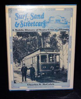 SURF SAND AND STREETCARS: A Mobile History of Santa Cruz, California: Charles S. McCaleb