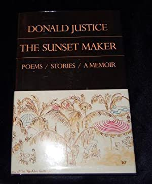 The Sunset Maker: Poems, Stories, a Memoir: Justice, Donald