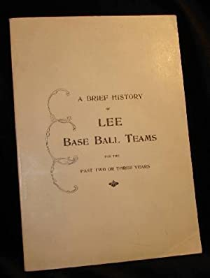 A BRIEF HISTORY OF LEE BASE BALL TEAMS FOR THE PAST TWO OR THREE YEARS: Compiled by Kinnie A. ...