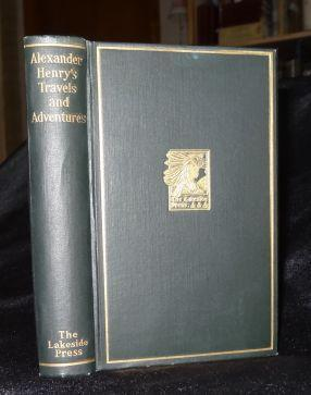 ALEXANDER HENRY'S TRAVELS AND ADVENTURES IN THE YEARS 1760 - 1776: Edited by Milo Milton Quaife