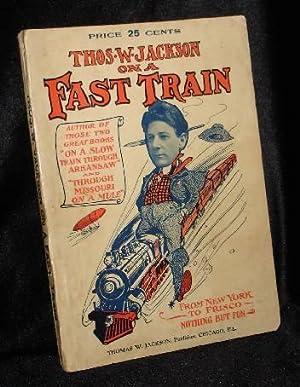 THOS. W. JACKSON ON A FAST TRAIN From New York to Frisco: Jackson, Thos. W.