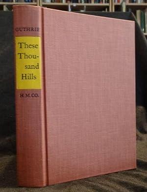 THESE THOUSAND HILLS: A. B. Guthrie, Jr.