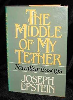 THE MIDDLE OF MY TETHER: Joseph Epstein