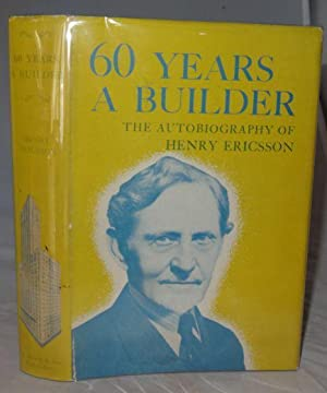 60 YEARS A BUILDER (SIGNED): Henry Ericsson