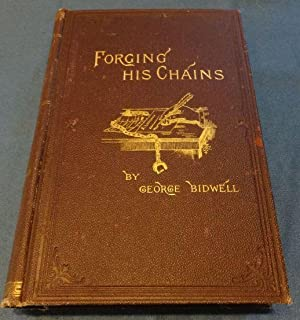 FORGING HIS CHAINS: The Autobiography of George Bidwll: George Bidwell