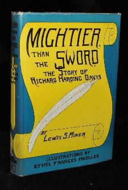MIGHTIER THAT THE SWORD; The Story of Richard Harding Davis