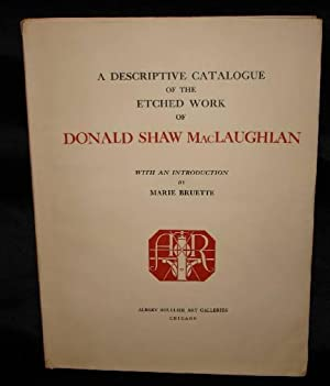 A DESCRIPTIVE CATALOGUE OF THE ETCHED WORK: Donald Shaw MacLaughlan