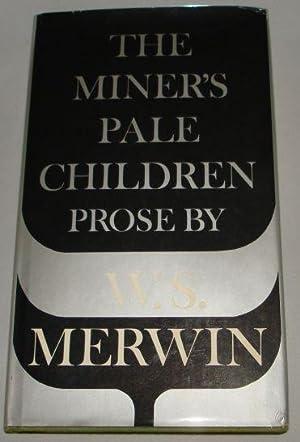 THE MINER'S PALE CHILDREN: W. S. Merwin