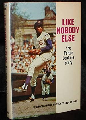 LIKE NOBOBY ELSE - The Fergie Jenkins Story: Jenkins, Fergie and George Vass