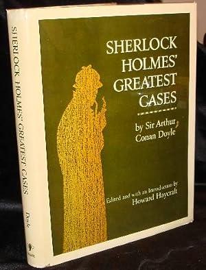 SHERLOCK HOLMES GREATEST CASES: Doyle, Sir Arthur Conan - Edited by Howard Haycraft